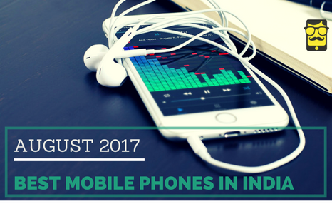 BEST MOBILE PHONES IN INDIA AUGUST 2017
